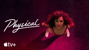 NEW APPLE TV+ DARK COMEDY 'PHYSICAL' PREMIERES JUNE 18!